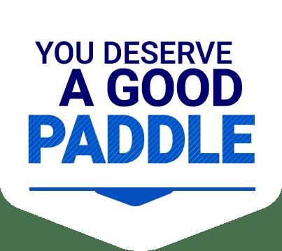 you deserve a good paddle
